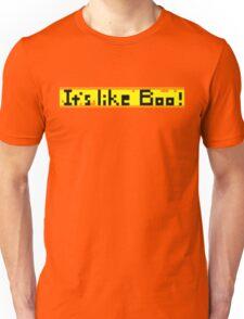 It's like Boo! Unisex T-Shirt