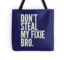 Don't Steal My Fixie Bro Tote Bag