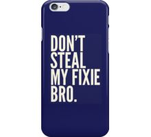 Don't Steal My Fixie Bro iPhone Case/Skin
