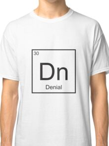 The Element of Denial Classic T-Shirt
