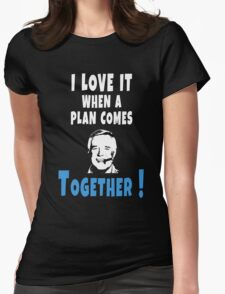 I love it when a plan comes together Hannibal Smith Design Womens Fitted T-Shirt