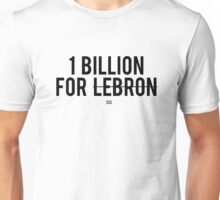 1 BILLION FOR LEBRON Unisex T-Shirt