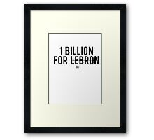 1 BILLION FOR LEBRON Framed Print