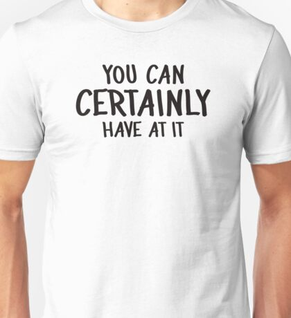 YOU CAN CERTAINLY HAVE AT IT! (Critical Role Fan Design) (Black) Unisex T-Shirt