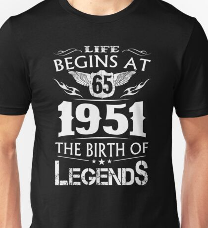 Life Begins At 65 - 1951 The Birth Of Legends Unisex T-Shirt