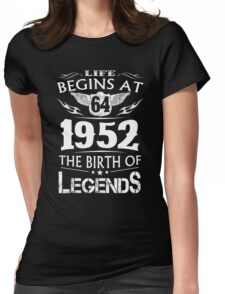 Life Begins At 64 - 1952 The Birth Of Legends Womens Fitted T-Shirt