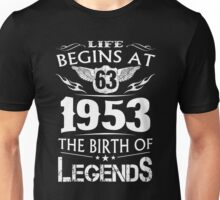 Life Begins At 63 - 1953 The Birth Of Legends Unisex T-Shirt