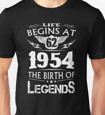 Life Begins At 62 - 1954 The Birth Of Legends Unisex T-Shirt
