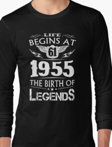 Life Begins At 61 - 1955 The Birth Of Legends Long Sleeve T-Shirt