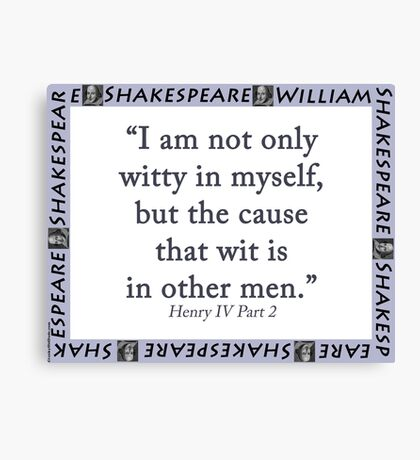 I Am Not Only Witty In Myself - Shakespeare Canvas Print