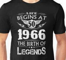 Life Begins At 50 - 1966 The Birth Of Legends Unisex T-Shirt