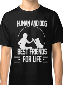 Human and dog - Best Friend For Life  Classic T-Shirt