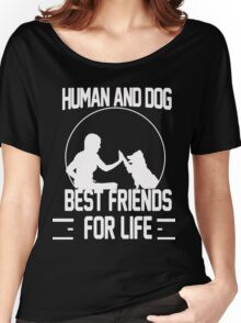 Human and dog - Best Friend For Life  Women's Relaxed Fit T-Shirt