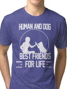 Human and dog - Best Friend For Life  Tri-blend T-Shirt