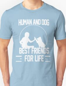 Human and dog - Best Friend For Life  Unisex T-Shirt