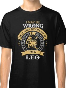 I maybe Wrong- but I high doubt it - I'm a LEO Classic T-Shirt
