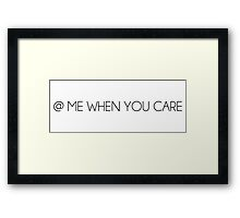 @ ME WHEN YOU CARE Framed Print