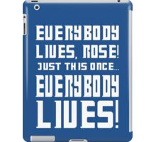 Everybody lives Rose, Just this once... iPad Case/Skin