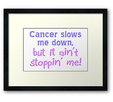 Cancer Ain't Stoppin' Me Framed Print