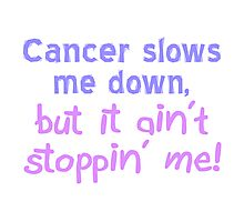 Cancer Ain't Stoppin' Me Photographic Print