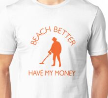 Beach Better Have My Money Unisex T-Shirt