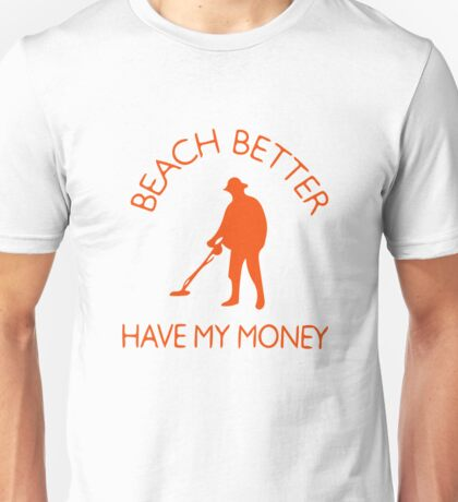 Beach Better Have My Money Unisex T-Shirt