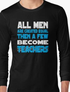 All man are created equal then a few become teachers T-Shirt