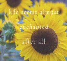 Life Seems Almost Enchanted After All Sticker