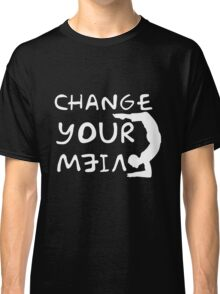 change your view Classic T-Shirt