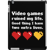 Video Games Ruined My Life Good Thing Two Extra Lives iPad Case/Skin