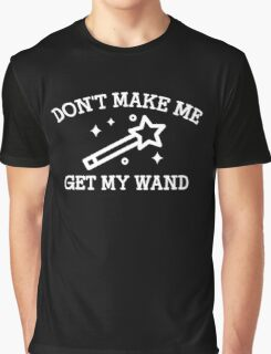 Don't Make Me Get My Wand Graphic T-Shirt