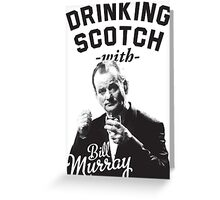 Drinking Scotch With Bill Murray Greeting Card