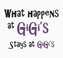 What happens at GiGi's, stays at GiGi's. Kids Tee