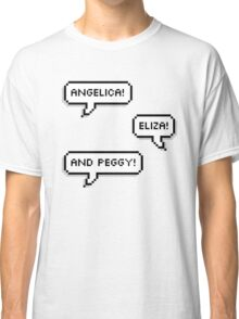 Angelica, Eliza and Peggy! Classic T-Shirt