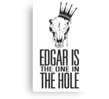 Edgar Is The One In The Hole Canvas Print