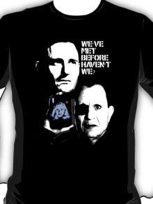 Lost Highway ~ WE'VE MET BEFORE HAVEN'T WE? T-Shirt