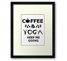 coffee and yoga keep me going Framed Print