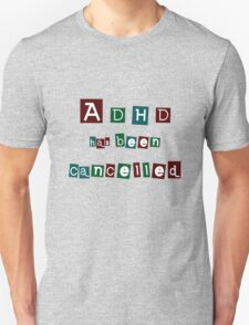 ADHD has been cancelled - alternate colours Unisex T-Shirt