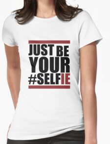 Just Be Your #Selfie Womens Fitted T-Shirt