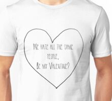 We hate all the same people, by my Valentine? Unisex T-Shirt