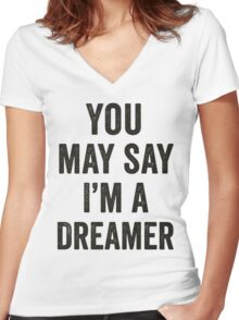 You May Say I'm A Dreamer Women's Fitted V-Neck T-Shirt
