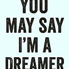 You May Say I'm A Dreamer by wolfandbird