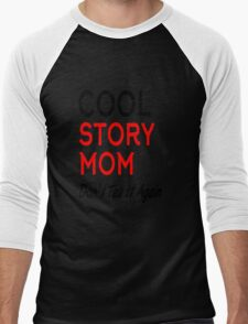 cool story mom don't tell it again Men's Baseball ¾ T-Shirt