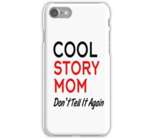 cool story mom don't tell it again iPhone Case/Skin
