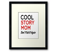 cool story mom don't tell it again Framed Print