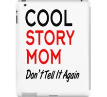 cool story mom don't tell it again iPad Case/Skin