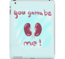 Gatta be KIDNEY me! iPad Case/Skin
