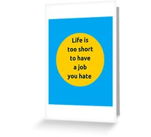 Life is too short to have a job you hate Greeting Card