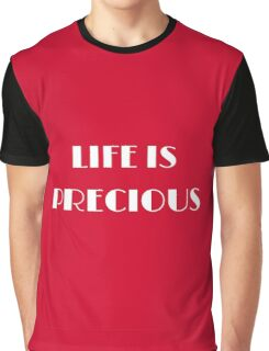 Life is Precious Graphic T-Shirt