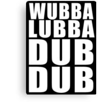 Wubba Lubba Dub Dub (White Black Background) Canvas Print